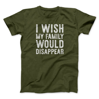 I Wish My Family Would Disappear Men/Unisex T-Shirt