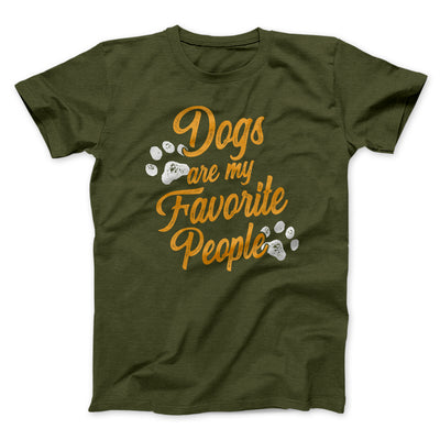 Dogs Are My Favorite People Men/Unisex T-Shirt-Olive - Famous IRL
