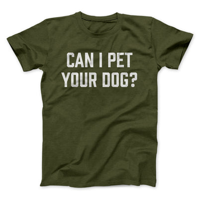 Can I Pet Your Dog? Men/Unisex T-Shirt-Olive - Famous IRL