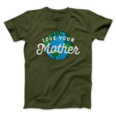 Love Your Mother Earth Men/Unisex T-Shirt-Olive - Famous IRL