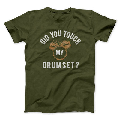 Did You Touch My Drumset? Men/Unisex T-Shirt-Olive - Famous IRL