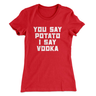 You Say Potato I Say Vodka Women's T-Shirt-Solid Red - Famous IRL