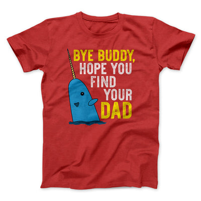 Bye Buddy, Hope You Find Your Dad Men/Unisex T-Shirt-Red - Famous IRL