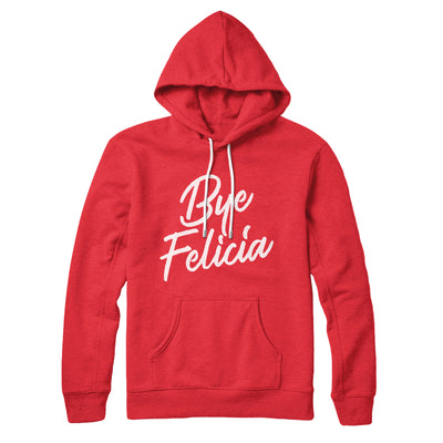 Bye Felicia Hoodie - Famous IRL Funny and Ironic T-Shirts and Apparel