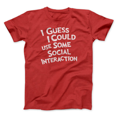 i Could Use Some Social Interaction Men/Unisex T-Shirt
