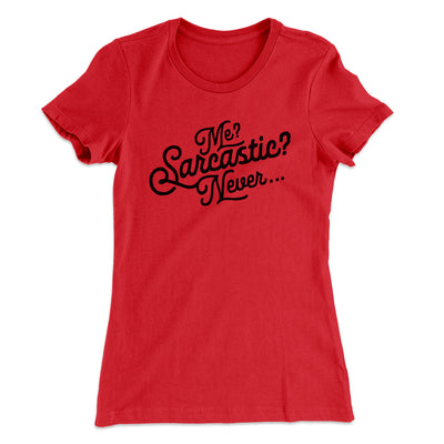 Me? Sarcastic? Women's T-Shirt-Solid Red - Famous IRL