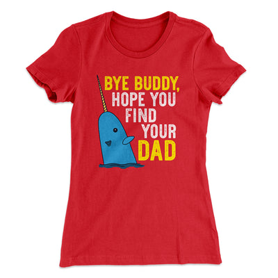Bye Buddy, Hope You Find Your Dad Women's T-Shirt-Solid Red - Famous IRL