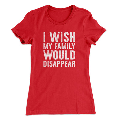 I Wish My Family Would Disappear Women's T-Shirt