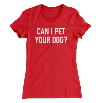 Can I Pet Your Dog? Women's T-Shirt-Solid Red - Famous IRL