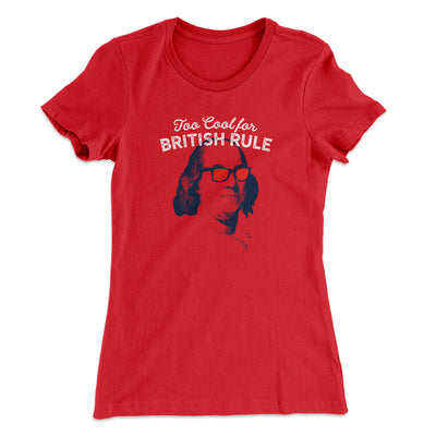 Too Cool for British Rule Women's T-Shirt-Solid Red - Famous IRL