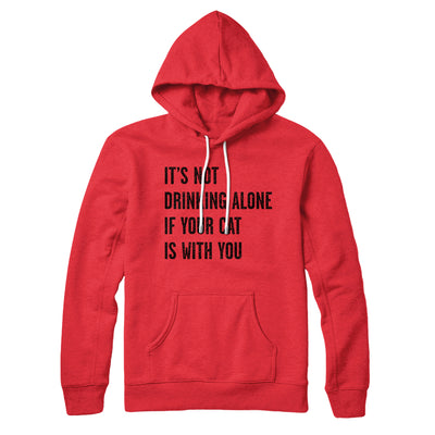 It's Not Drinking Alone If Your Cat Is With You Hoodie