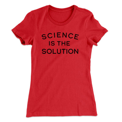 Science Is The Solution Women's T-Shirt-Women's T-Shirt-White Label DTG-Red-S-Famous IRL