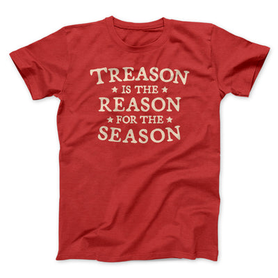 Treason Is The Reason For The Season Men/Unisex T-Shirt-T-Shirt-Printify-Red-S-Famous IRL