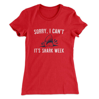 Sorry I Can't It's Shark Week Women's T-Shirt-Solid Red - Famous IRL