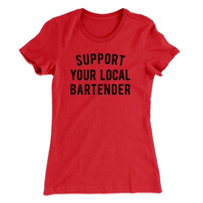 Support Your Local Bartender Women's T-Shirt