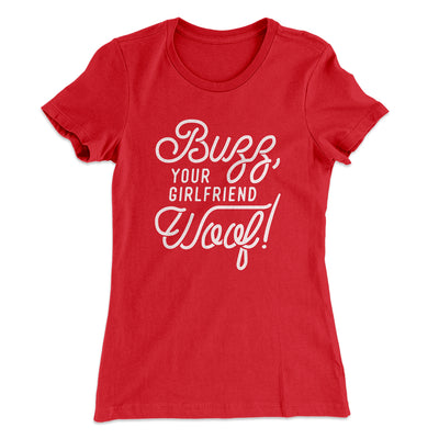 Buzz, Your Girlfriend, Woof! Women's T-Shirt-Solid Red - Famous IRL