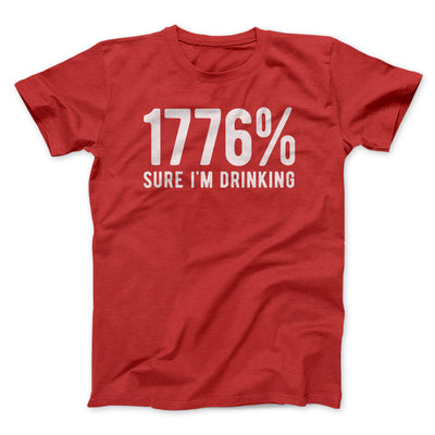 1776% Sure I'm Drinking Men/Unisex T-Shirt-T-Shirt-Printify-Red-S-Famous IRL