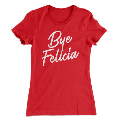 Bye Felicia Women's T-Shirt-Solid Red - Famous IRL