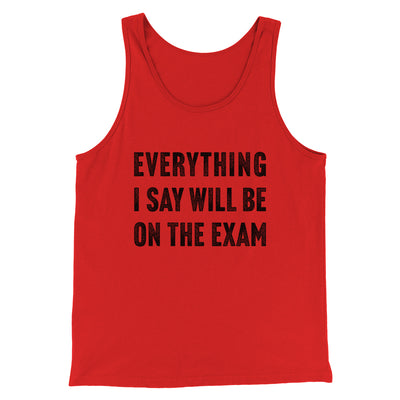 Everything I Say Will Be On The Exam Men/Unisex Tank-Men/Unisex Tank Top-White Label DTG-Red-S-Famous IRL