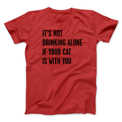 It's Not Drinking Alone If Your Cat Is With You Men/Unisex T-Shirt