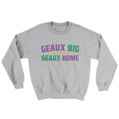 Geaux Big or Geaux Home Sweater-Sport Grey - Famous IRL