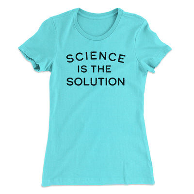 Science Is The Solution Women's T-Shirt-Women's T-Shirt-White Label DTG-Turquoise-S-Famous IRL