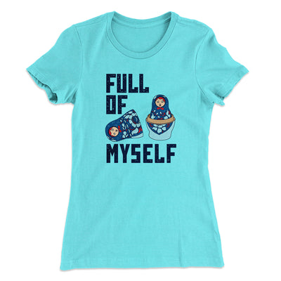 Full Of Myself Women's T-Shirt