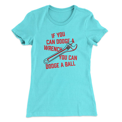If You Can Dodge A Wrench, You Can Dodge A Ball Women's T-Shirt