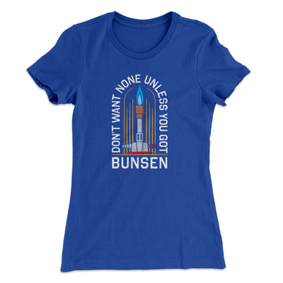 Don't Want None Unless You Got Bunsen Women's T-Shirt-Women's T-Shirt-White Label DTG-True Royal-S-Famous IRL