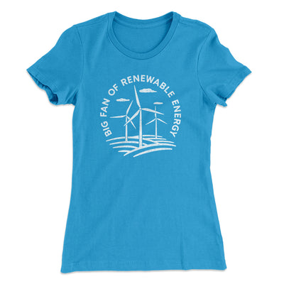 Big Fan of Renewable Energy Women's T-Shirt-Women's T-Shirt-White Label DTG-Turquoise-S-Famous IRL