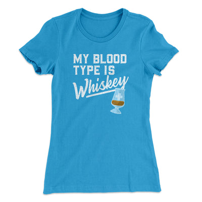 My Blood Type Is Whiskey Women's T-Shirt-Women's T-Shirt-White Label DTG-Turquoise-S-Famous IRL