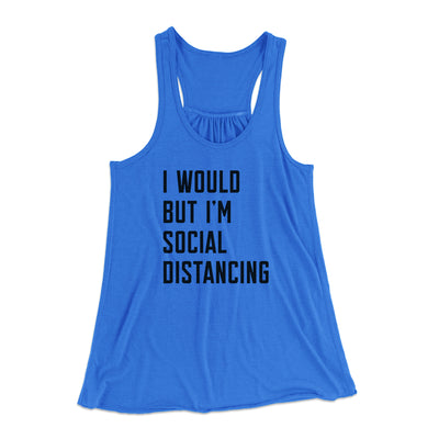 I Would But I'm Social Distancing Women's Flowey Tank Top