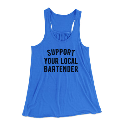 Support Your Local Bartender Women's Flowey Tank Top-Women's Flowey Racerback Tank Top-White Label DTG-True Royal-XS-Famous IRL