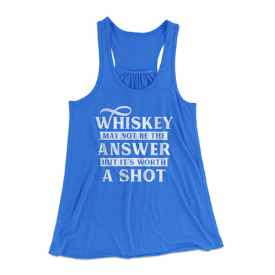 Whiskey May Not Be The Answer, But It's Worth A Shot Flowey Racerback Tank-True Royal - Famous IRL