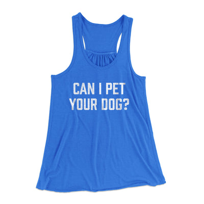 Can I Pet Your Dog? Women's Flowey Racerback Tank Top-True Royal - Famous IRL
