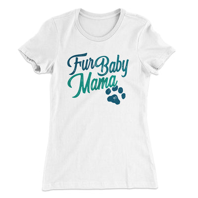 Fur Baby Mama Women's T-Shirt-Solid White - Famous IRL