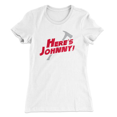 Here's Johnny! Women's T-Shirt-Solid White - Famous IRL