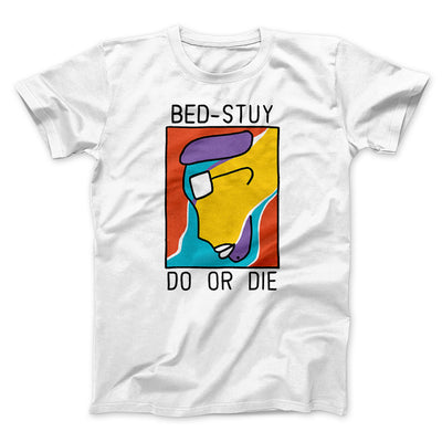 Bed-Stuy Do or Die Men/Unisex T-Shirt - Famous IRL Funny and Ironic T-Shirts and Apparel