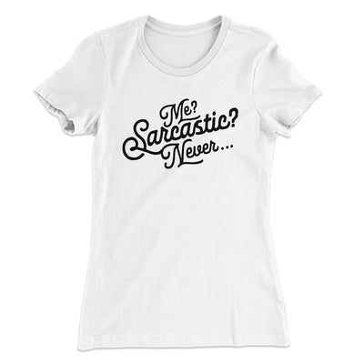 Me? Sarcastic? Women's T-Shirt-Solid White - Famous IRL
