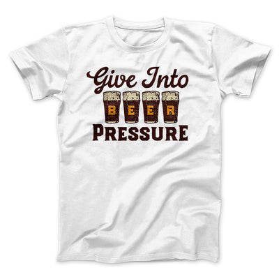 Give Into Beer Pressure Men/Unisex T-Shirt-White - Famous IRL