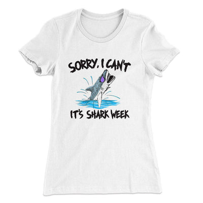 Sorry I Can't It's Shark Week Women's T-Shirt-Solid White - Famous IRL