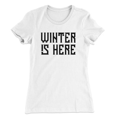 Winter is Here Women's T-Shirt-T-Shirt-Printify-Solid White-S-Famous IRL
