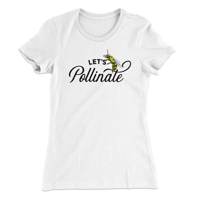 Let's Pollinate Women's T-Shirt-Solid White - Famous IRL