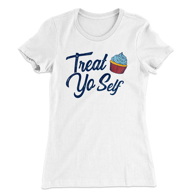 Treat Yo' Self Women's T-Shirt-Solid White - Famous IRL