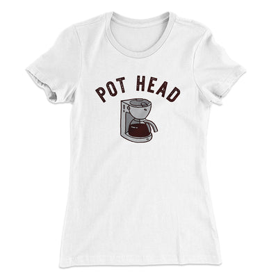Pot Head Women's T-Shirt-Solid White - Famous IRL