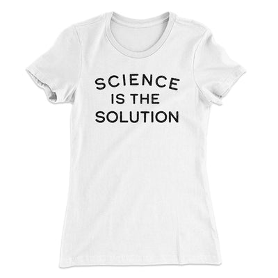 Science Is The Solution Women's T-Shirt-Women's T-Shirt-White Label DTG-White-S-Famous IRL