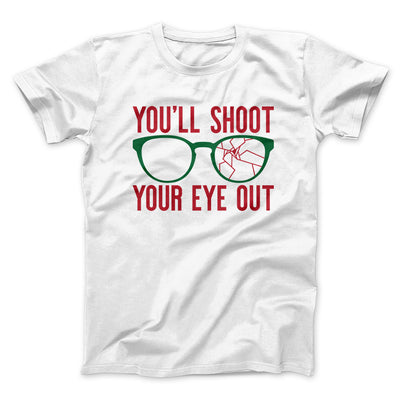 You'll Shoot Your Eye Out Men/Unisex T-Shirt-White - Famous IRL
