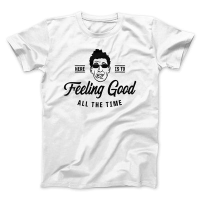 Here's to Feeling Good All the Time Men/Unisex T-Shirt-White - Famous IRL