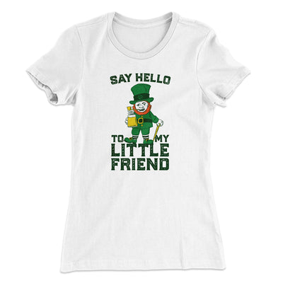 Say Hello To My Little Friend Women's T-Shirt-Solid White - Famous IRL
