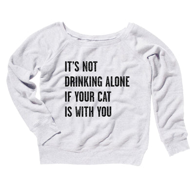 It's Not Drinking Alone If Your Cat Is With You Women's Scoopneck Sweatshirt